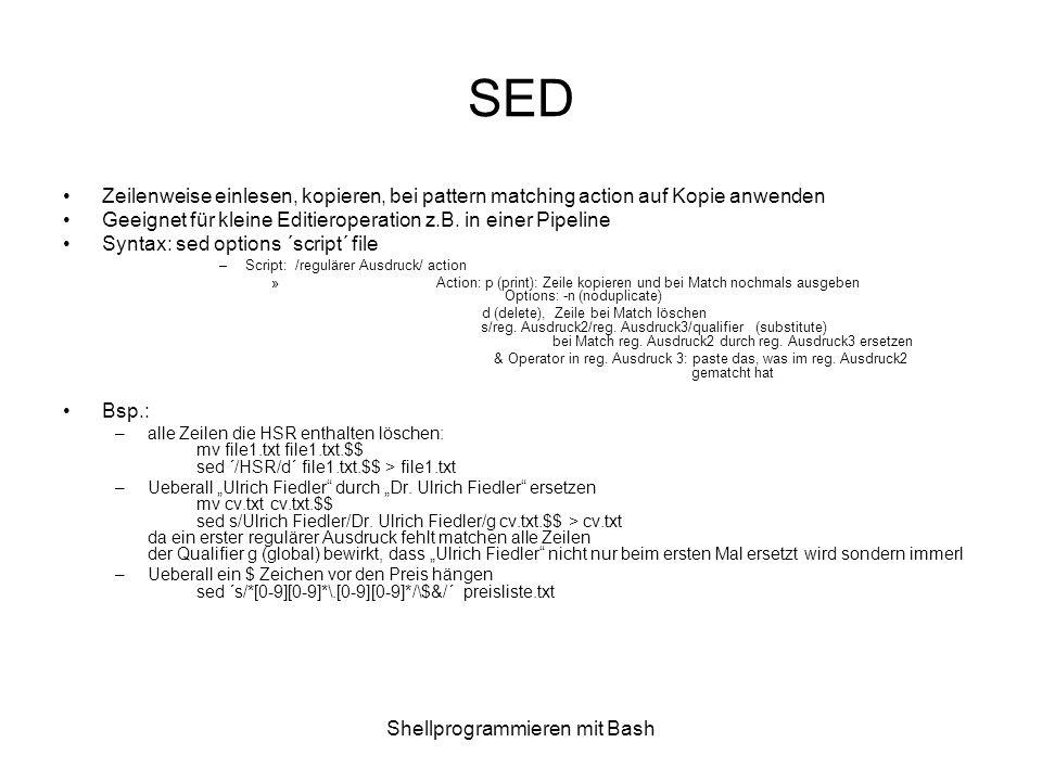 Shellprogrammieren mit Bash SED Zeilenweise einlesen, kopieren, bei pattern matching action auf Kopie anwenden Geeignet für kleine Editieroperation z.
