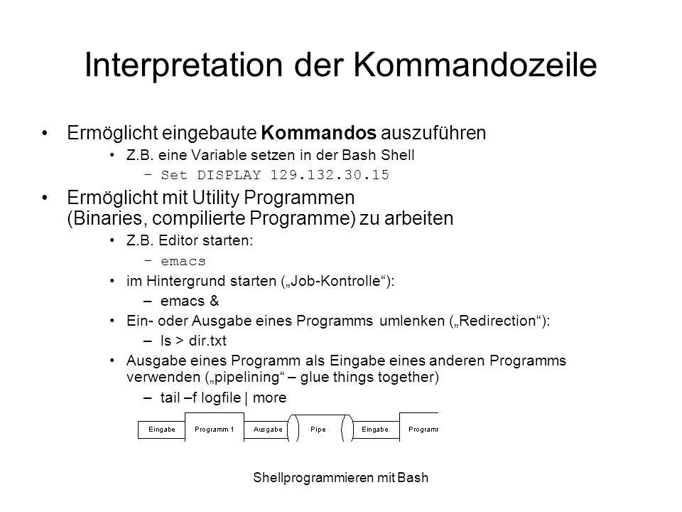Shellprogrammieren mit Bash Shellpgm: Parameter Syntax für Programmaufruf command options Options sind spezielle Argumente, die das Verhalten des Programms verändern Spezielle Variablen $0: pgmname, $1 – arg1, $2 – arg2, …, $#: Anz.