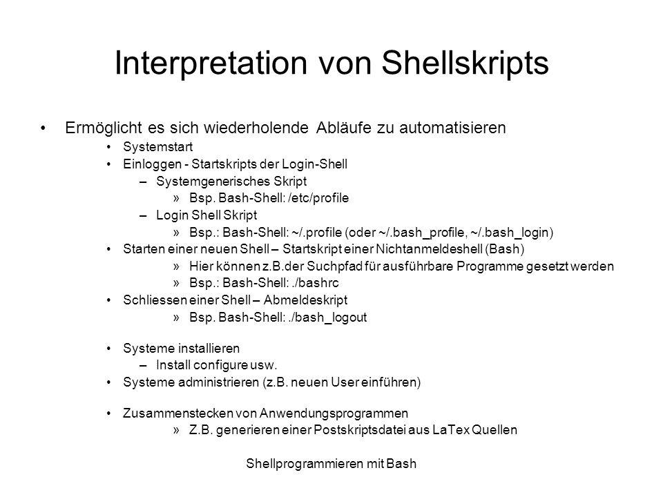 Shellprogrammieren mit Bash Shell Typen Unix/Linux bietet verschiedene Shells an: Bourne, Bash und Korn Shell »Algol-ähnliche Syntax, User-Prompt: $ C, TC-Shell (terminal based C-Shell) »C ähnliche Syntax, User-Prompt: % Diese Shells können auch remote benützt werden rsh (remote shell): ssh (secure shell): Starke Authentisierung, sicher Verbindung Bemerkung: Eine Alternative zu Shellskripts für komplexere Aufgaben ist Perl Uebersichtliche Programmiersprachkonstrukte Verfügbar sowohl unter Windows/WSH als auch unter Unix/Linux