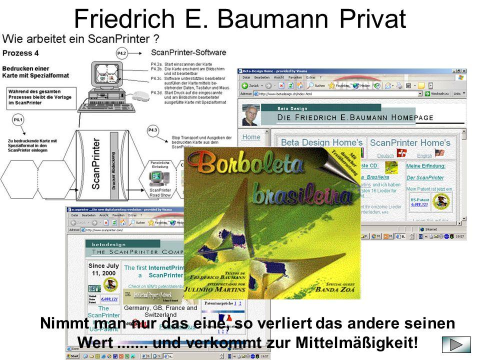 Friedrich E. Baumann Privat Fritz Baumann Verheiratet 2 Kinder Lebe in Bremgarten / Bern Nimmt man nur das eine, so verliert das andere seinen Wert...