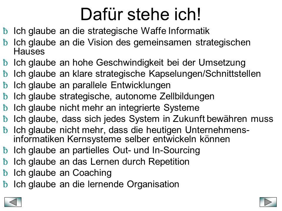 Dafür stehe ich! ƀ Ich glaube an die strategische Waffe Informatik ƀ Ich glaube an die Vision des gemeinsamen strategischen Hauses ƀ Ich glaube an hoh