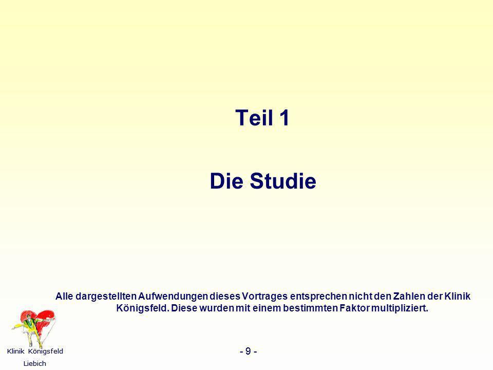 Klinik Königsfeld Liebich - 9 - Klinik Königsfeld Liebich - 9 - Teil 1 Die Studie Alle dargestellten Aufwendungen dieses Vortrages entsprechen nicht d