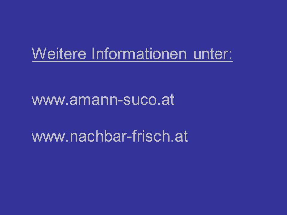 Weitere Informationen unter: www.amann-suco.at www.nachbar-frisch.at