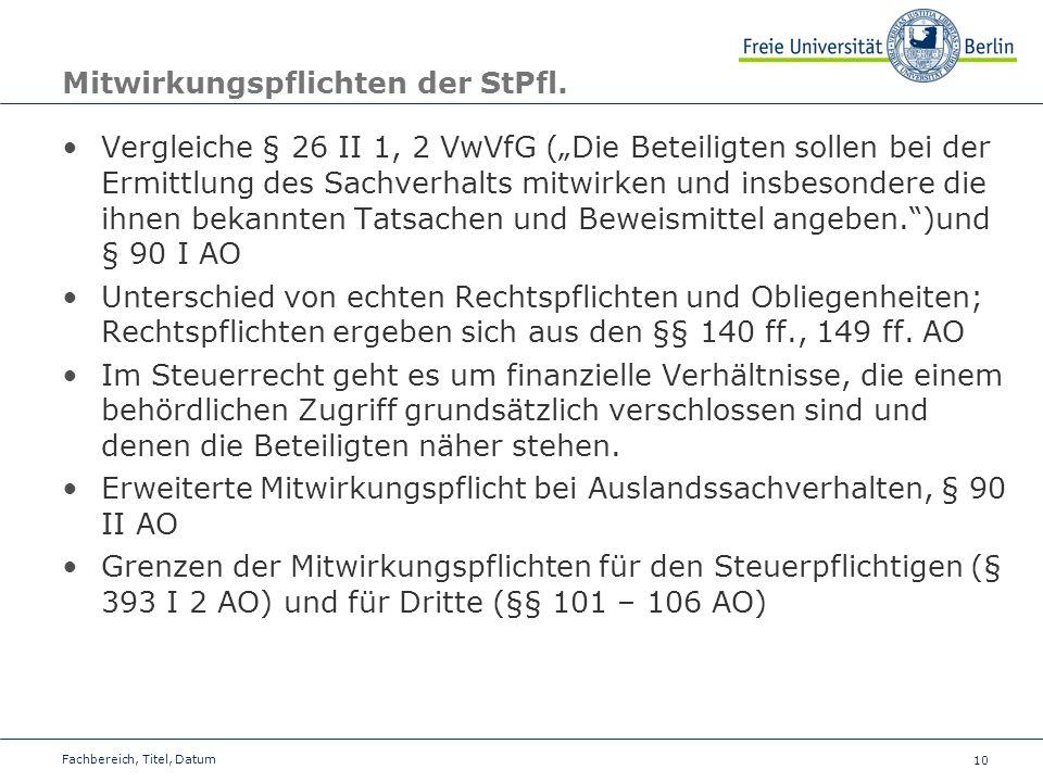 10 Mitwirkungspflichten der StPfl. Vergleiche § 26 II 1, 2 VwVfG (Die Beteiligten sollen bei der Ermittlung des Sachverhalts mitwirken und insbesonder