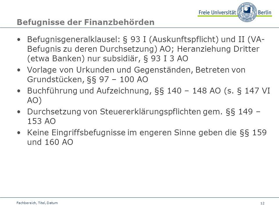 12 Befugnisse der Finanzbehörden Befugnisgeneralklausel: § 93 I (Auskunftspflicht) und II (VA- Befugnis zu deren Durchsetzung) AO; Heranziehung Dritte