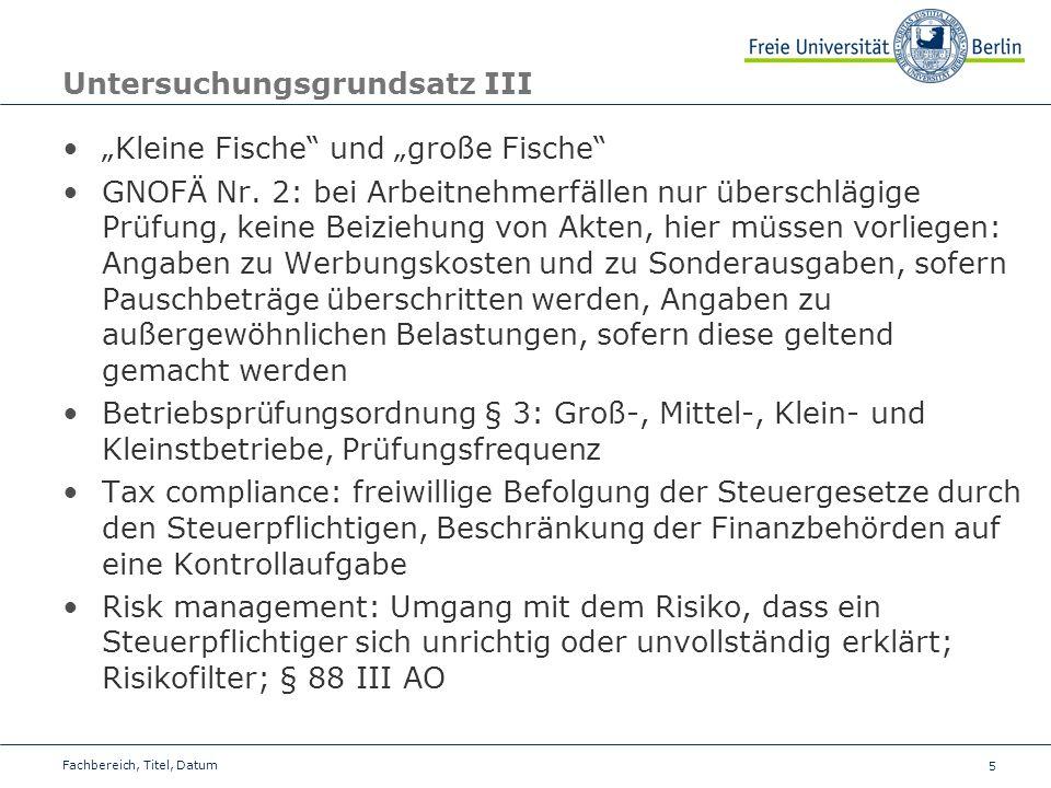 5 Untersuchungsgrundsatz III Kleine Fische und große Fische GNOFÄ Nr. 2: bei Arbeitnehmerfällen nur überschlägige Prüfung, keine Beiziehung von Akten,