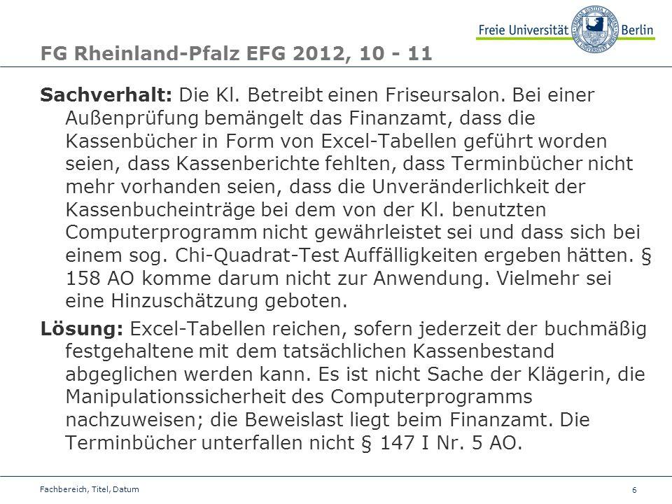 6 FG Rheinland-Pfalz EFG 2012, 10 - 11 Sachverhalt: Die Kl. Betreibt einen Friseursalon. Bei einer Außenprüfung bemängelt das Finanzamt, dass die Kass