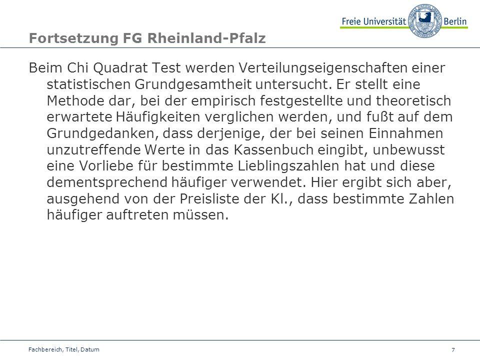7 Fortsetzung FG Rheinland-Pfalz Beim Chi Quadrat Test werden Verteilungseigenschaften einer statistischen Grundgesamtheit untersucht. Er stellt eine