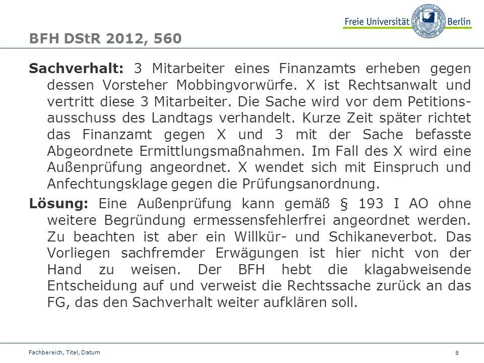 8 BFH DStR 2012, 560 Sachverhalt: 3 Mitarbeiter eines Finanzamts erheben gegen dessen Vorsteher Mobbingvorwürfe. X ist Rechtsanwalt und vertritt diese