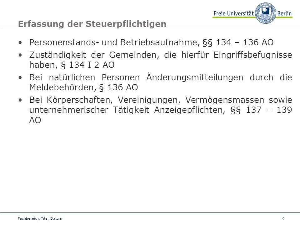 9 Erfassung der Steuerpflichtigen Personenstands- und Betriebsaufnahme, §§ 134 – 136 AO Zuständigkeit der Gemeinden, die hierfür Eingriffsbefugnisse h