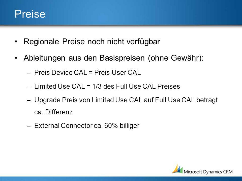 Preise Regionale Preise noch nicht verfügbar Ableitungen aus den Basispreisen (ohne Gewähr): –Preis Device CAL = Preis User CAL –Limited Use CAL = 1/3 des Full Use CAL Preises –Upgrade Preis von Limited Use CAL auf Full Use CAL beträgt ca.