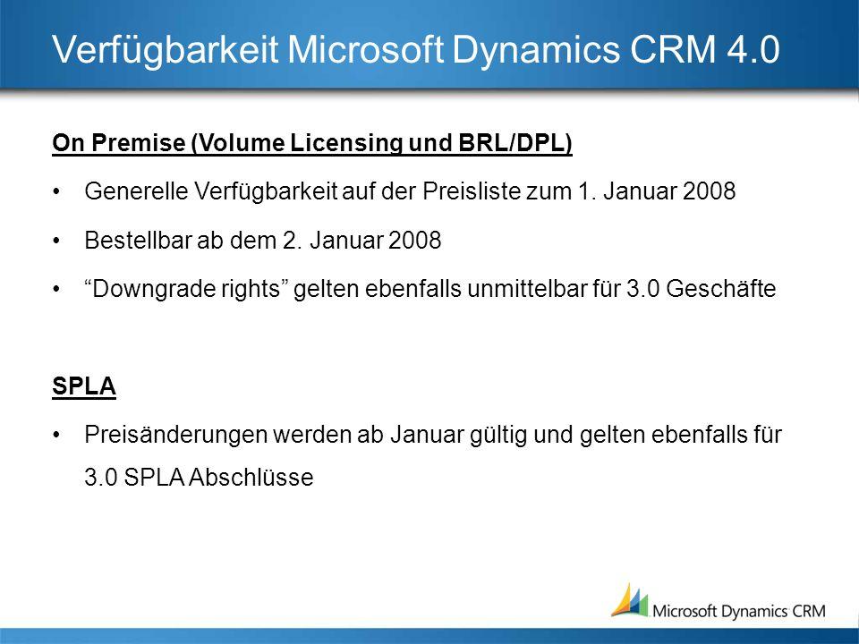 Verfügbarkeit Microsoft Dynamics CRM 4.0 On Premise (Volume Licensing und BRL/DPL) Generelle Verfügbarkeit auf der Preisliste zum 1.