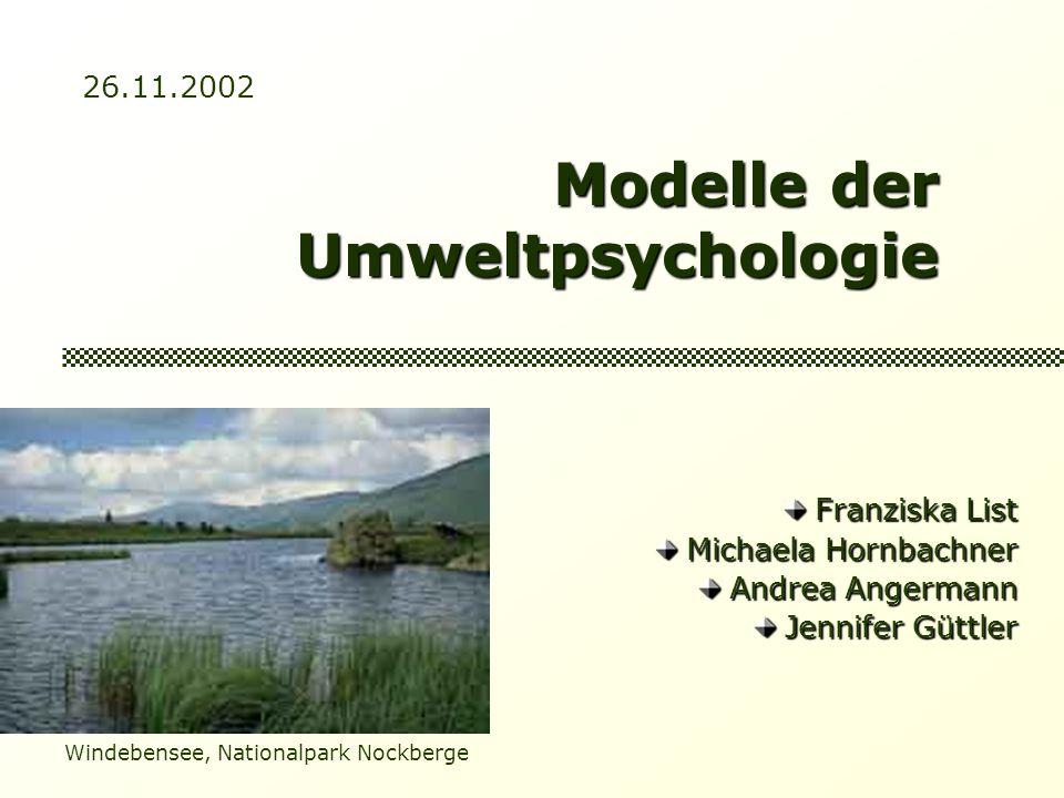 Modelle der Umweltpsychologie Franziska List Franziska List Michaela Hornbachner Michaela Hornbachner Andrea Angermann Andrea Angermann Jennifer Güttl