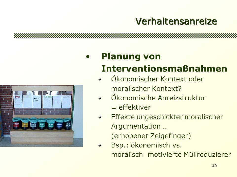 26 Verhaltensanreize Planung von Interventionsmaßnahmen Ökonomischer Kontext oder moralischer Kontext? Ökonomische Anreizstruktur = effektiver Effekte