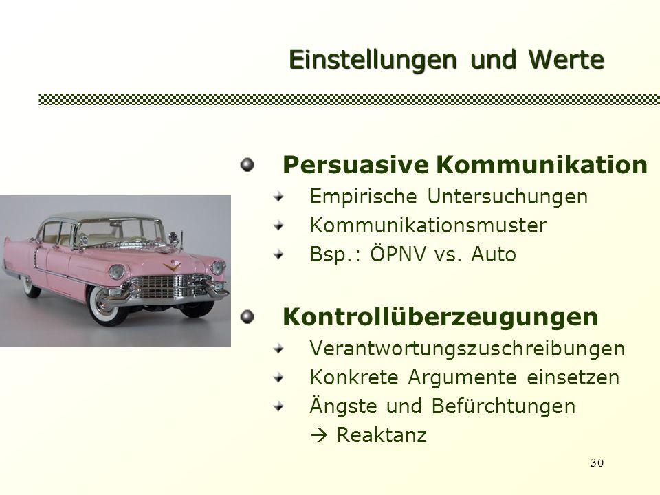 30 Einstellungen und Werte Persuasive Kommunikation Empirische Untersuchungen Kommunikationsmuster Bsp.: ÖPNV vs. Auto Kontrollüberzeugungen Verantwor