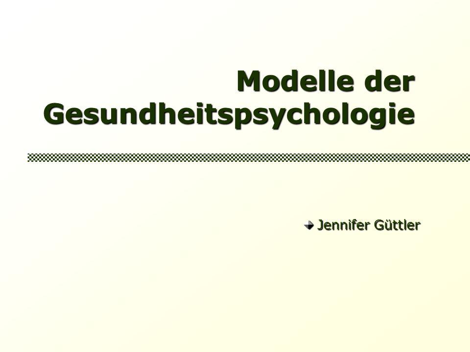 Modelle der Gesundheitspsychologie Jennifer Güttler Jennifer Güttler