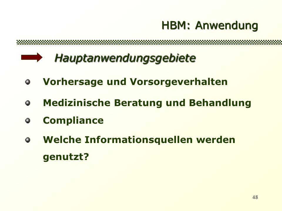 48 HBM: Anwendung Hauptanwendungsgebiete Vorhersage und Vorsorgeverhalten Medizinische Beratung und Behandlung Compliance Welche Informationsquellen werden genutzt?