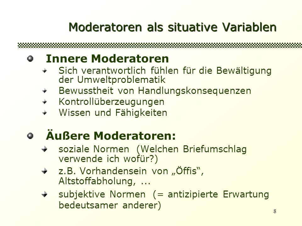 8 Moderatoren als situative Variablen Innere Moderatoren Sich verantwortlich fühlen für die Bewältigung der Umweltproblematik Bewusstheit von Handlung