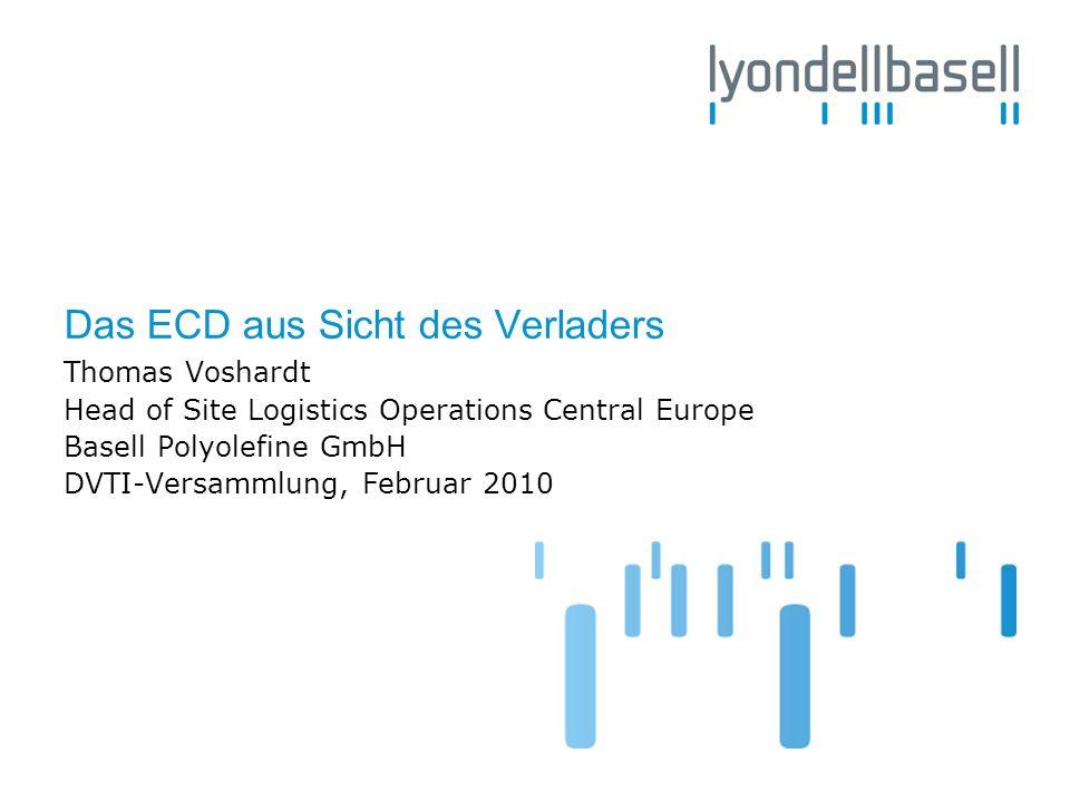 Das ECD aus Sicht des Verladers Thomas Voshardt Head of Site Logistics Operations Central Europe Basell Polyolefine GmbH DVTI-Versammlung, Februar 201