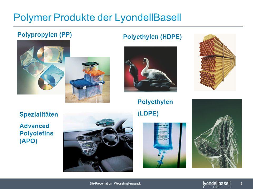 Site Presentation - Wesseling/Knapsack 6 Polypropylen (PP) Polymer Produkte der LyondellBasell Spezialitäten Advanced Polyolefins (APO) Polyethylen (L