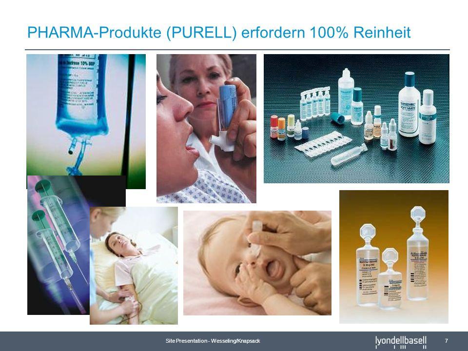 Site Presentation - Wesseling/Knapsack 7 PHARMA-Produkte (PURELL) erfordern 100% Reinheit