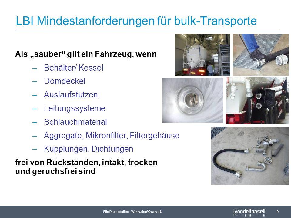 Site Presentation - Wesseling/Knapsack 9 Als sauber gilt ein Fahrzeug, wenn –Behälter/ Kessel –Domdeckel –Auslaufstutzen, –Leitungssysteme –Schlauchma