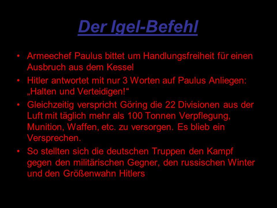 Der Igel-Befehl Armeechef Paulus bittet um Handlungsfreiheit für einen Ausbruch aus dem Kessel Hitler antwortet mit nur 3 Worten auf Paulus Anliegen: Halten und Verteidigen.