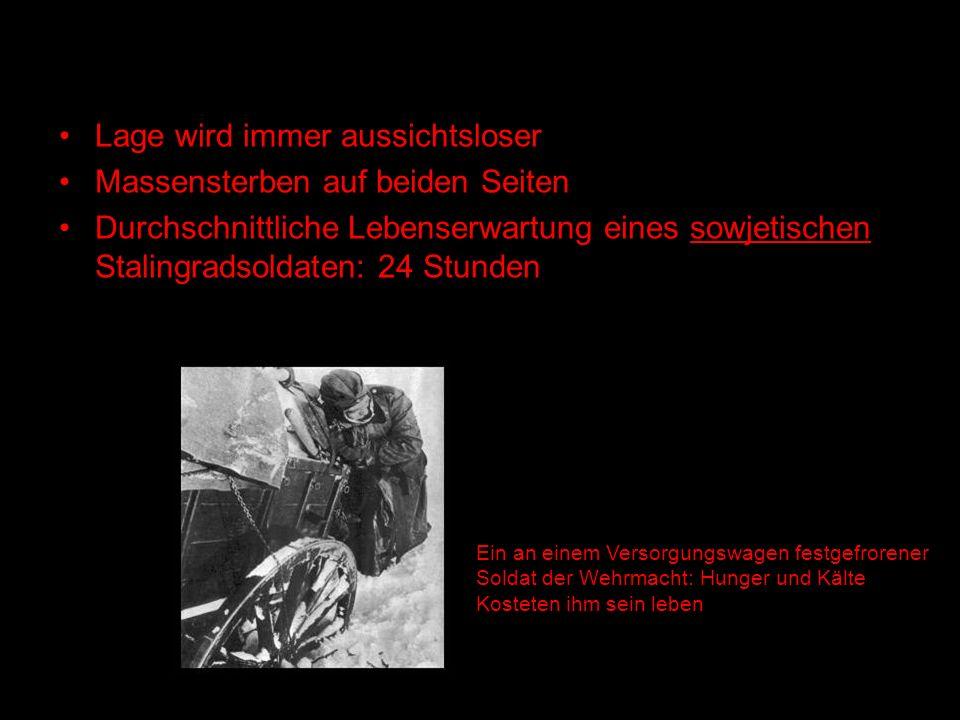 Lage wird immer aussichtsloser Massensterben auf beiden Seiten Durchschnittliche Lebenserwartung eines sowjetischen Stalingradsoldaten: 24 Stunden Ein an einem Versorgungswagen festgefrorener Soldat der Wehrmacht: Hunger und Kälte Kosteten ihm sein leben