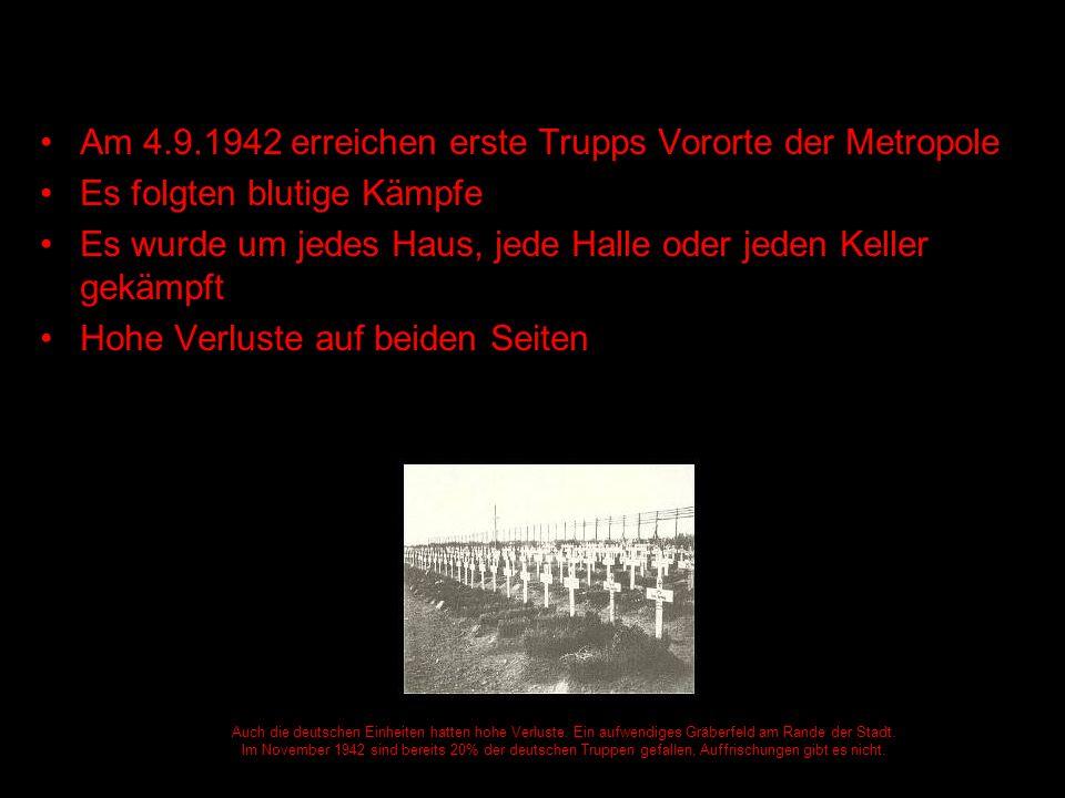 Nach 4 Wochen halten Sowjets nur noch wenige Brückenköpfe Genau dieser anhaltende Widerstand macht die vollständige Einnahme durch die Wehrmacht unmöglich Mitte Oktober 1942 90% der Stadt in deutscher Hand Rotarmisten verteidigen die ausgebombte Stadt Stalingrad