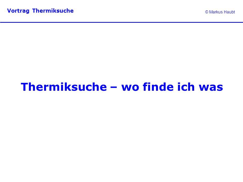 © Markus Haubt Vortrag Thermiksuche Thermiksuche – wo finde ich was