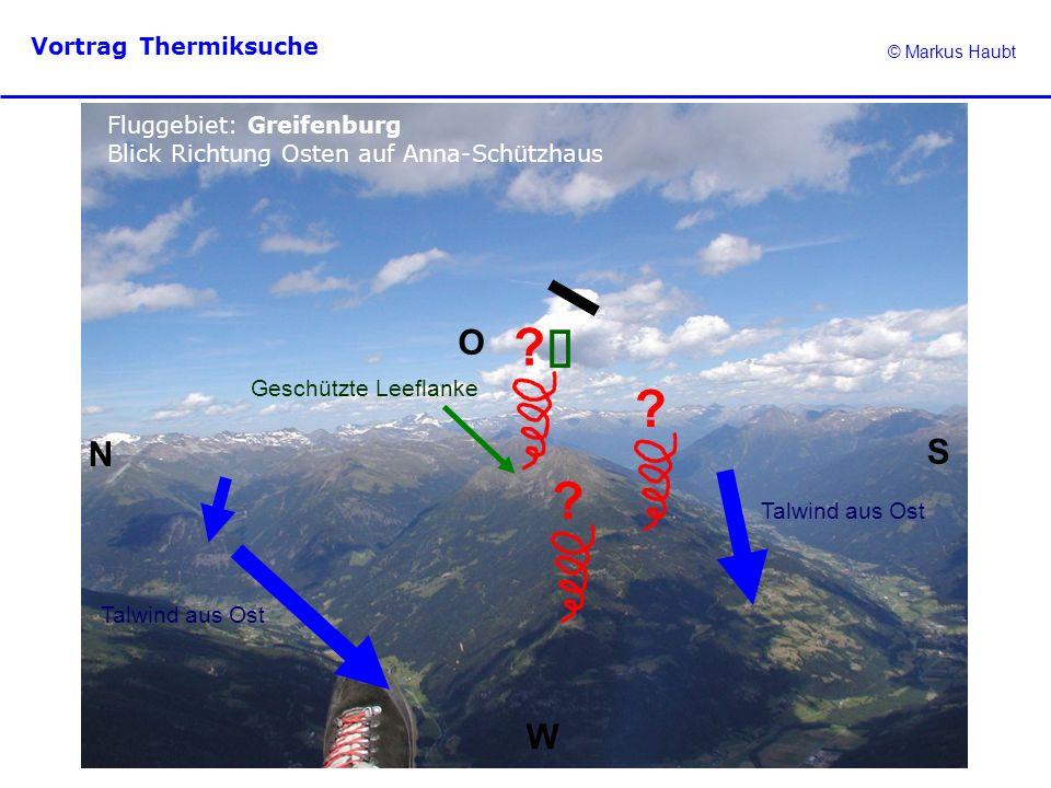 © Markus Haubt Vortrag Thermiksuche ? ? ? Fluggebiet: Greifenburg Blick Richtung Osten auf Anna-Schützhaus N O W S Talwind aus Ost Geschützte Leeflank