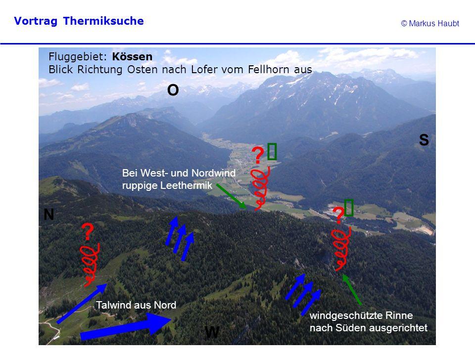 © Markus Haubt Vortrag Thermiksuche ? ? ? Fluggebiet: Kössen Blick Richtung Osten nach Lofer vom Fellhorn aus N O W S Talwind aus Nord windgeschützte