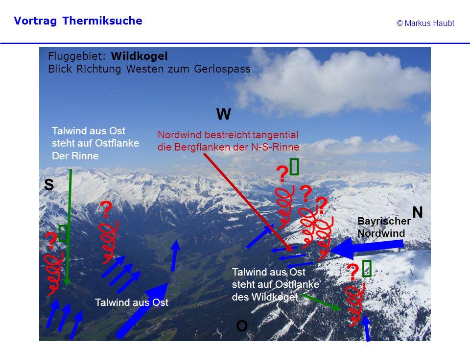 © Markus Haubt Vortrag Thermiksuche ? ? ? Fluggebiet: Wildkogel Blick Richtung Westen zum Gerlospass N O W S Talwind aus Ost ? Talwind aus Ost steht a