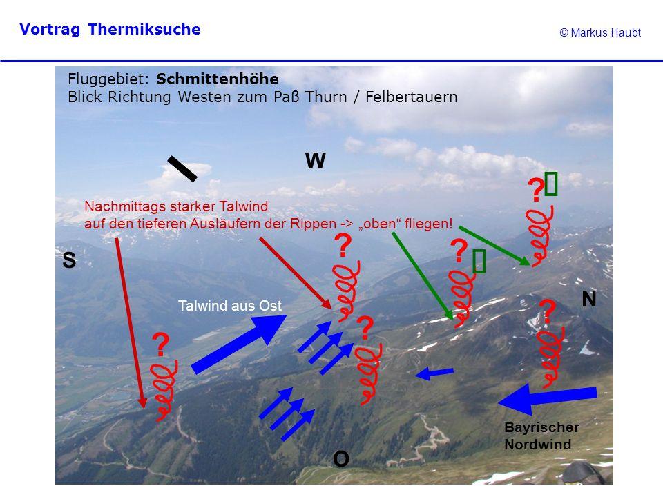 © Markus Haubt Vortrag Thermiksuche ? ? ? Fluggebiet: Schmittenhöhe Blick Richtung Westen zum Paß Thurn / Felbertauern N O W S Talwind aus Ost ? ? ? B
