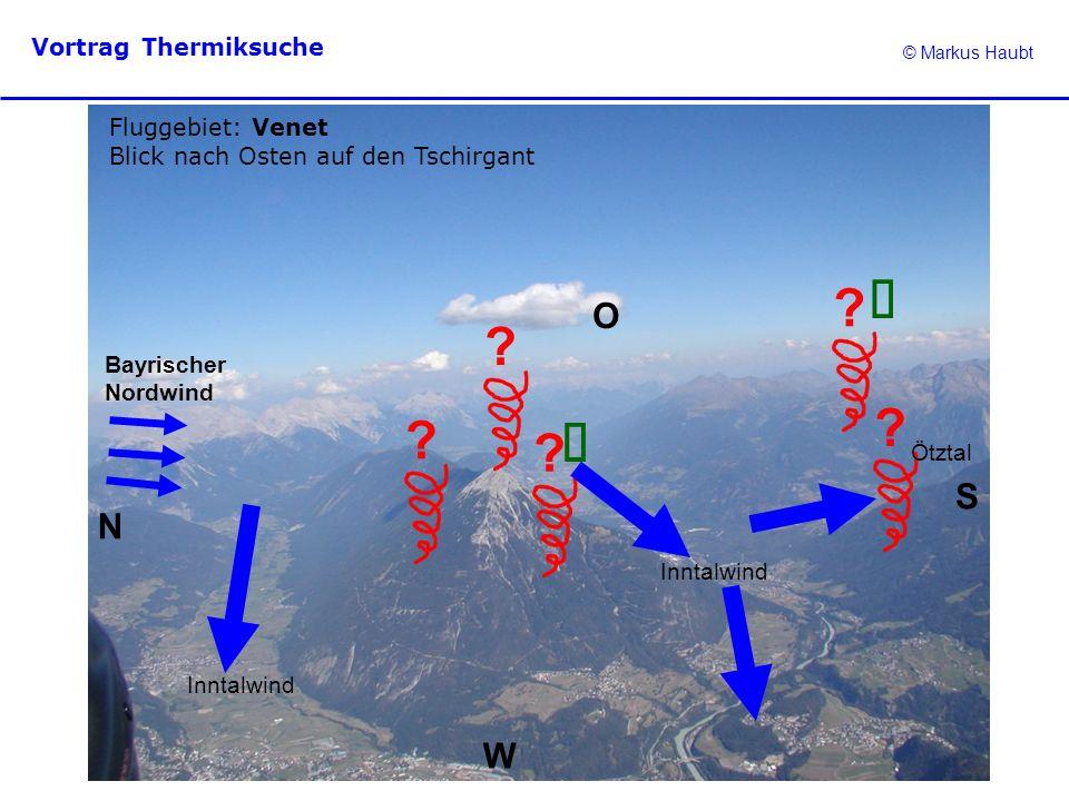 © Markus Haubt Vortrag Thermiksuche ? ? Fluggebiet: Venet Blick nach Osten auf den Tschirgant N O W S ? ? Bayrischer Nordwind Inntalwind ? Ötztal