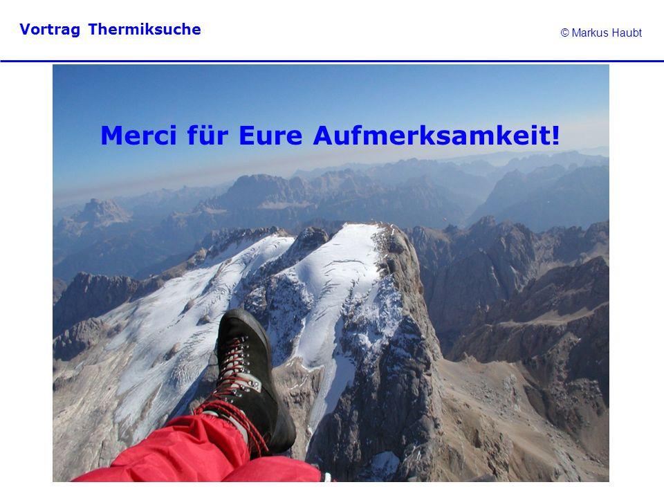 © Markus Haubt Vortrag Thermiksuche Merci für Eure Aufmerksamkeit!