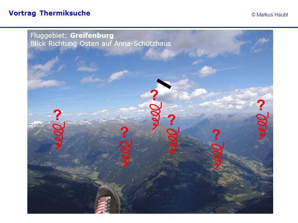 © Markus Haubt Vortrag Thermiksuche ? ? ? ? ? ? Fluggebiet: Greifenburg Blick Richtung Osten auf Anna-Schützhaus