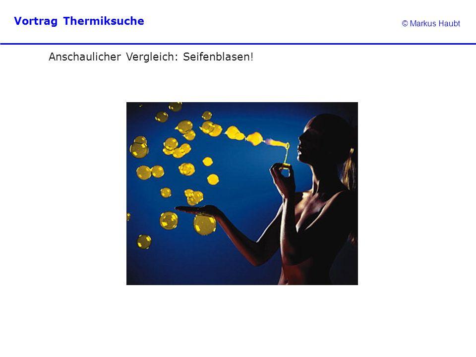 © Markus Haubt Vortrag Thermiksuche Anschaulicher Vergleich: Seifenblasen!