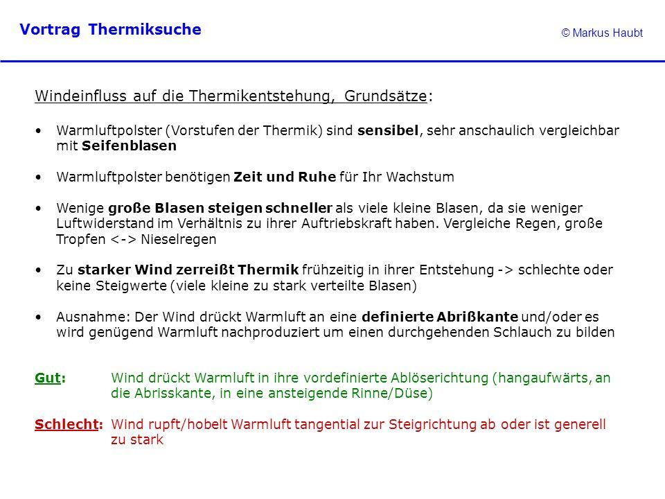 © Markus Haubt Vortrag Thermiksuche Windeinfluss auf die Thermikentstehung, Grundsätze: Warmluftpolster (Vorstufen der Thermik) sind sensibel, sehr an