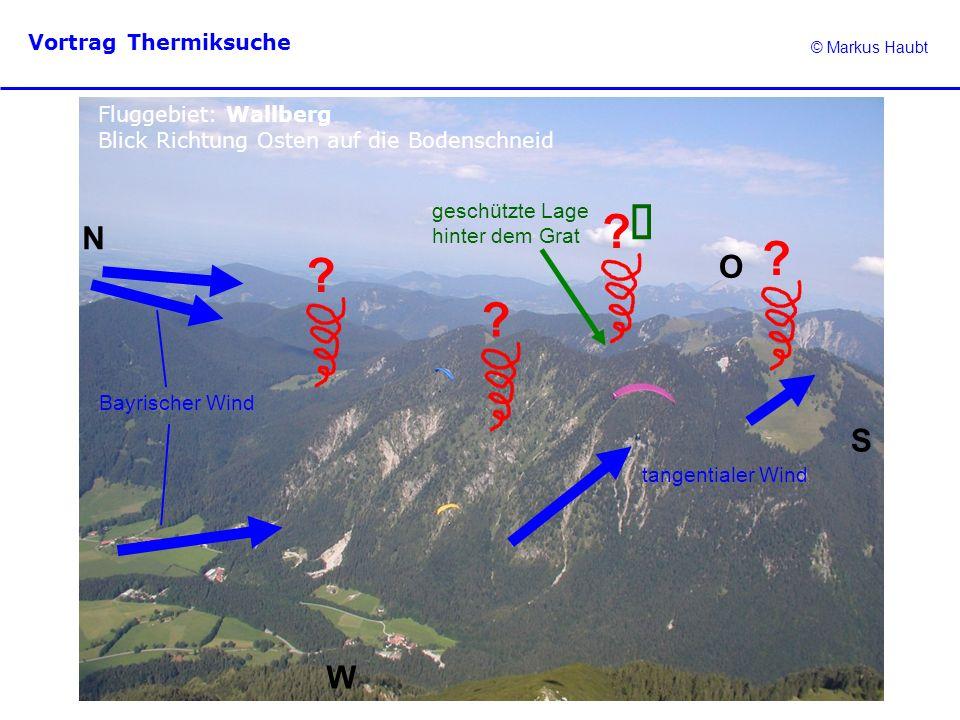 © Markus Haubt Vortrag Thermiksuche ? ? ? ? Fluggebiet: Wallberg Blick Richtung Osten auf die Bodenschneid N O W S Bayrischer Wind tangentialer Wind g
