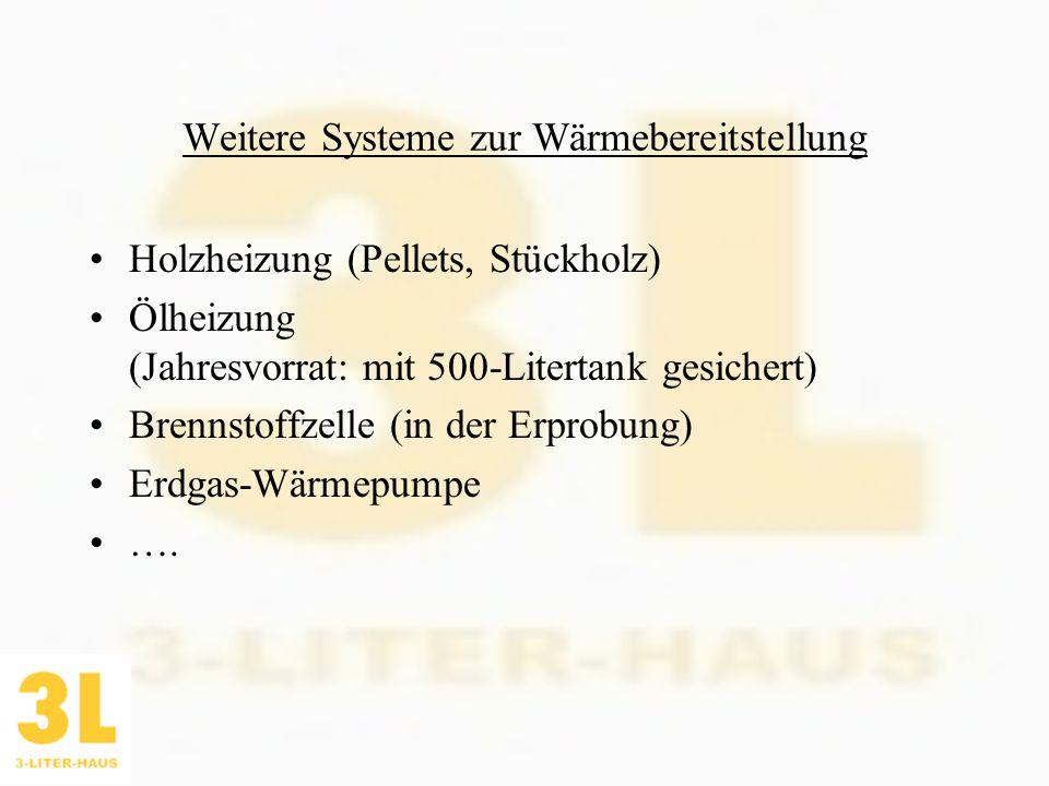 Weitere Systeme zur Wärmebereitstellung Holzheizung (Pellets, Stückholz) Ölheizung (Jahresvorrat: mit 500-Litertank gesichert) Brennstoffzelle (in der