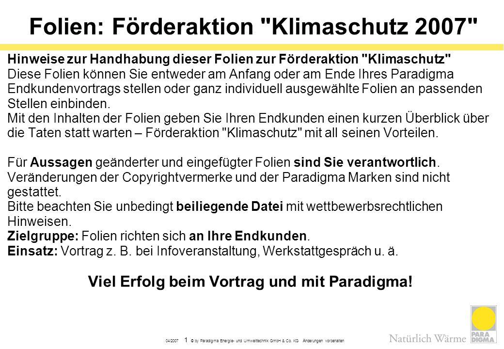 04/2007 1 © by Paradigma Energie- und Umwelttechnik GmbH & Co. KG Änderungen vorbehalten Folien: Förderaktion