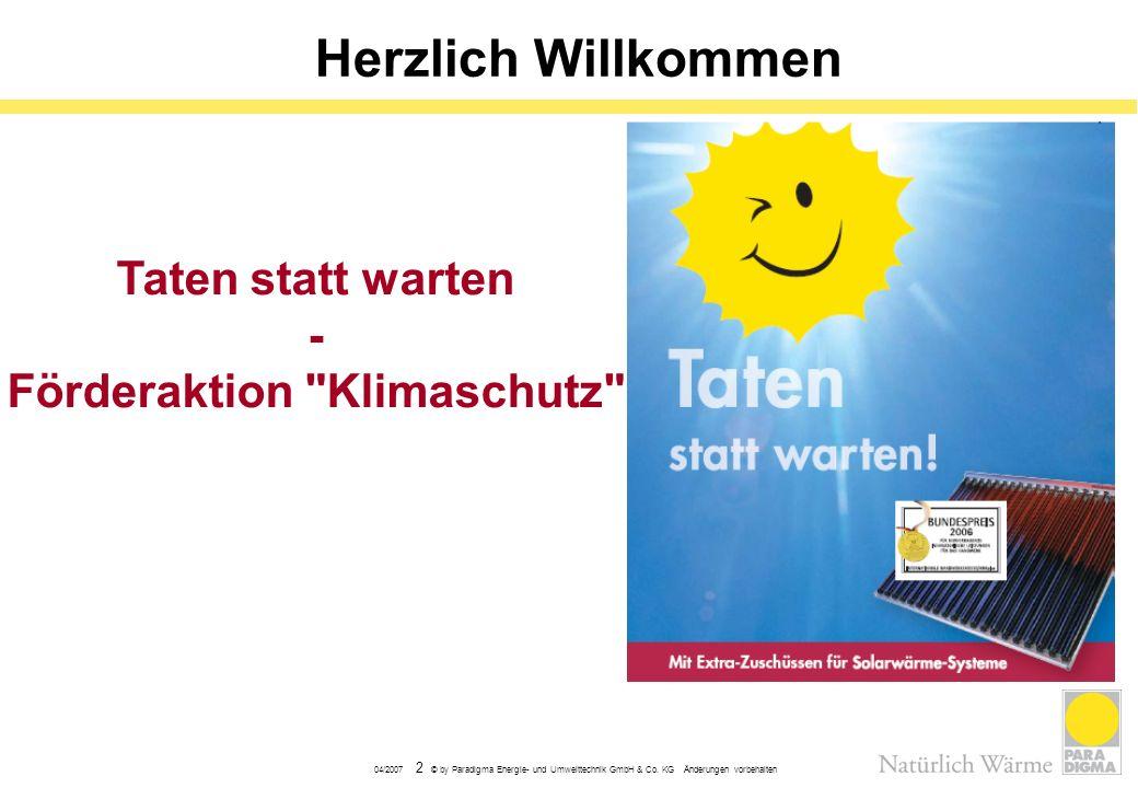 04/2007 2 © by Paradigma Energie- und Umwelttechnik GmbH & Co. KG Änderungen vorbehalten Herzlich Willkommen Taten statt warten - Förderaktion