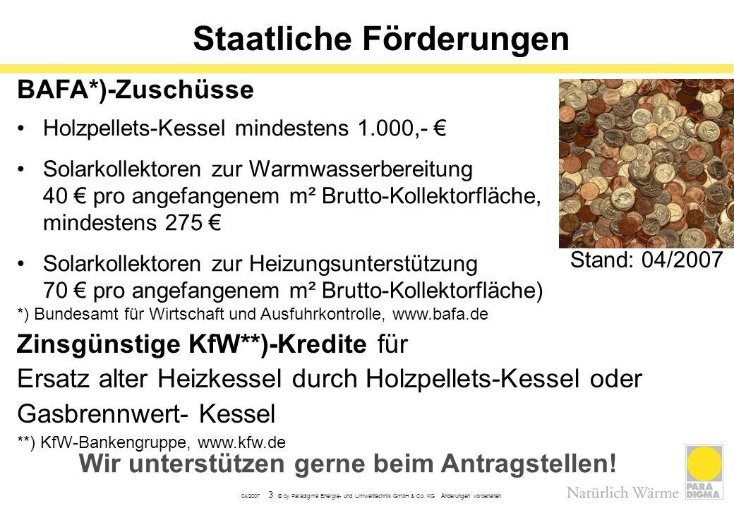 04/2007 3 © by Paradigma Energie- und Umwelttechnik GmbH & Co. KG Änderungen vorbehalten Staatliche Förderungen BAFA*)-Zuschüsse Holzpellets-Kessel mi