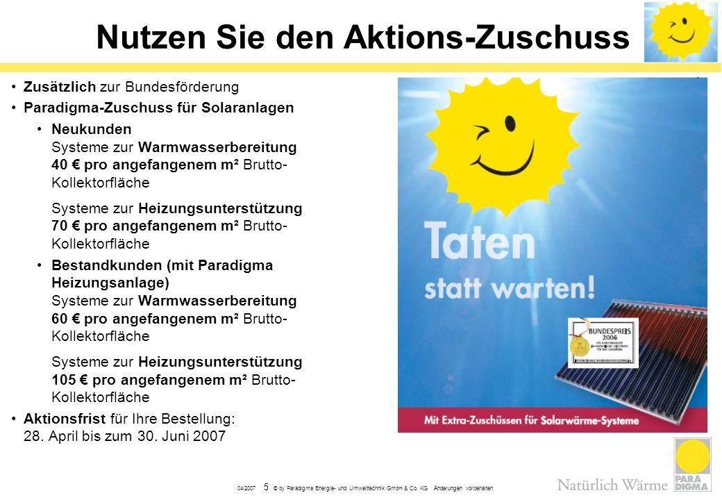 04/2007 5 © by Paradigma Energie- und Umwelttechnik GmbH & Co. KG Änderungen vorbehalten Nutzen Sie den Aktions-Zuschuss Zusätzlich zur Bundesförderun
