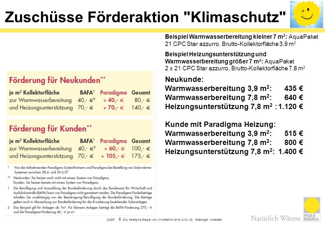 04/2007 6 © by Paradigma Energie- und Umwelttechnik GmbH & Co. KG Änderungen vorbehalten Zuschüsse Förderaktion
