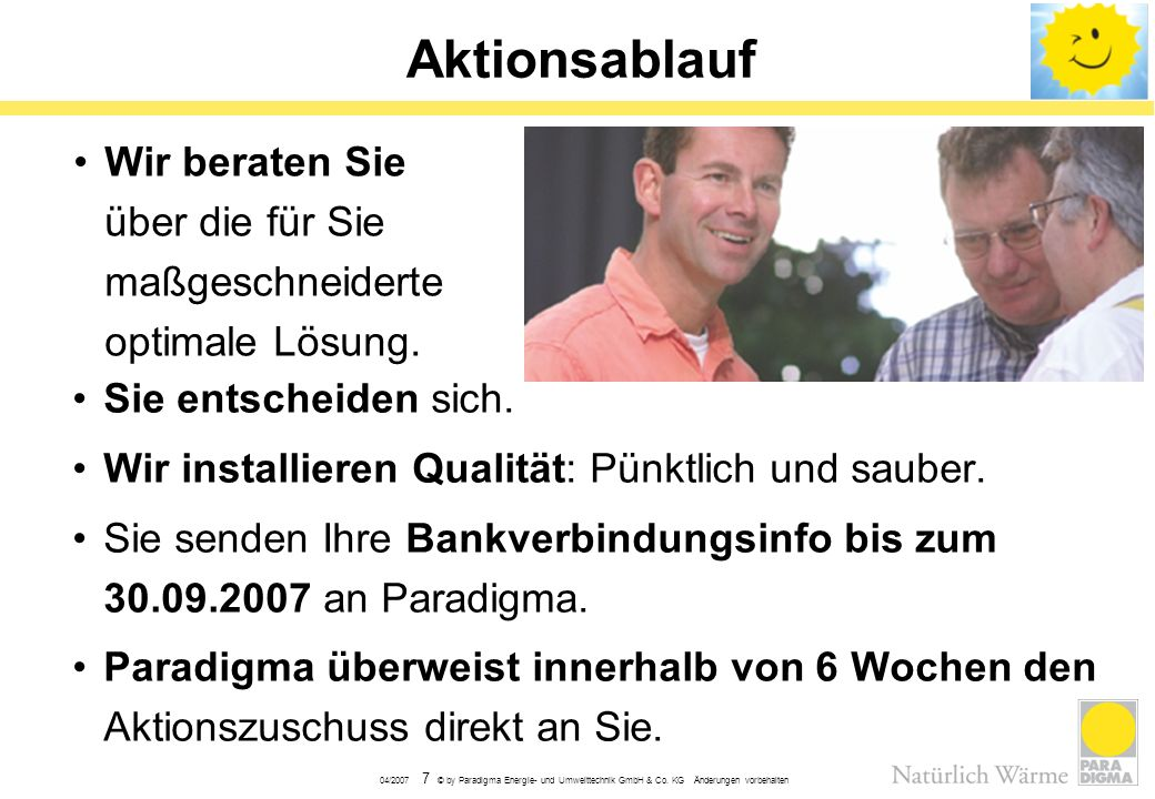 04/2007 7 © by Paradigma Energie- und Umwelttechnik GmbH & Co. KG Änderungen vorbehalten Aktionsablauf Sie entscheiden sich. Wir installieren Qualität