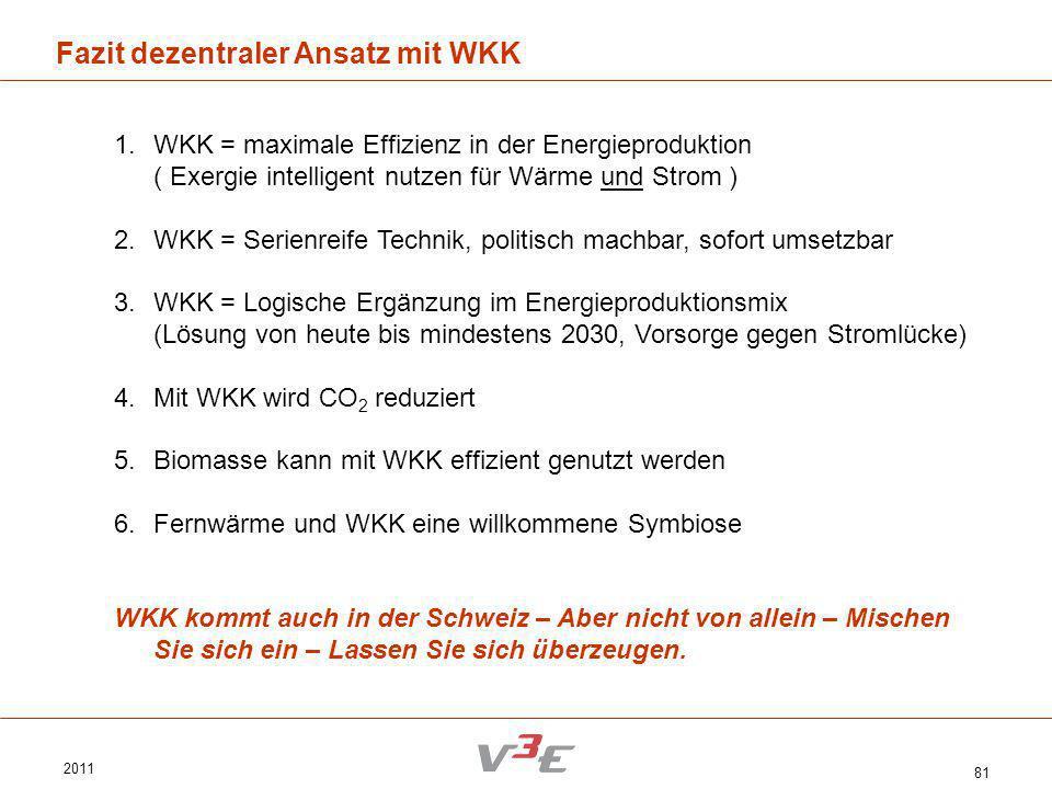 2011 81 Fazit dezentraler Ansatz mit WKK 1.WKK = maximale Effizienz in der Energieproduktion ( Exergie intelligent nutzen für Wärme und Strom ) 2.WKK