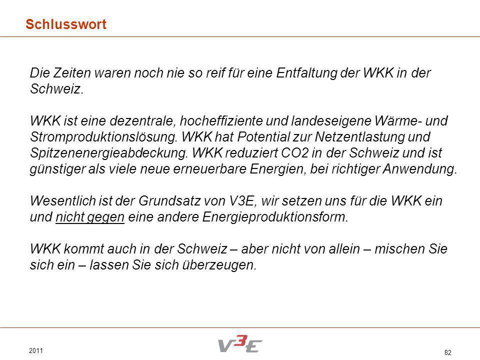 2011 82 Schlusswort Die Zeiten waren noch nie so reif für eine Entfaltung der WKK in der Schweiz. WKK ist eine dezentrale, hocheffiziente und landesei