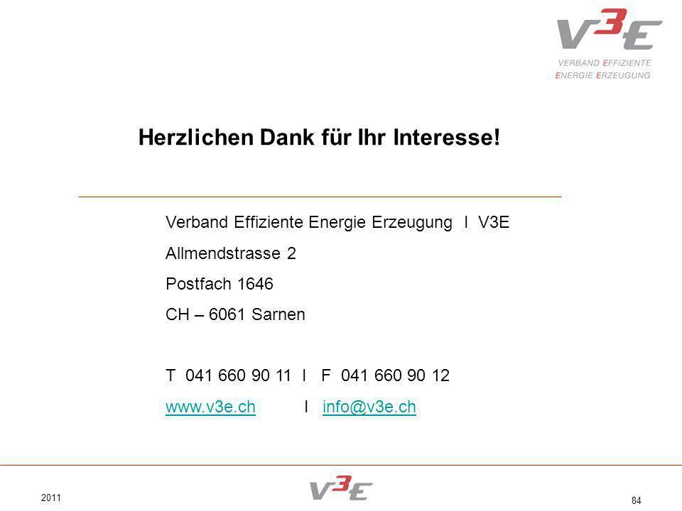 2011 84 Herzlichen Dank für Ihr Interesse! Verband Effiziente Energie Erzeugung I V3E Allmendstrasse 2 Postfach 1646 CH – 6061 Sarnen T 041 660 90 11